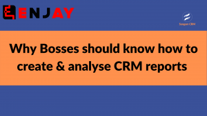 Why Bosses and Team Leaders should learn to create and analyse CRM Reports
