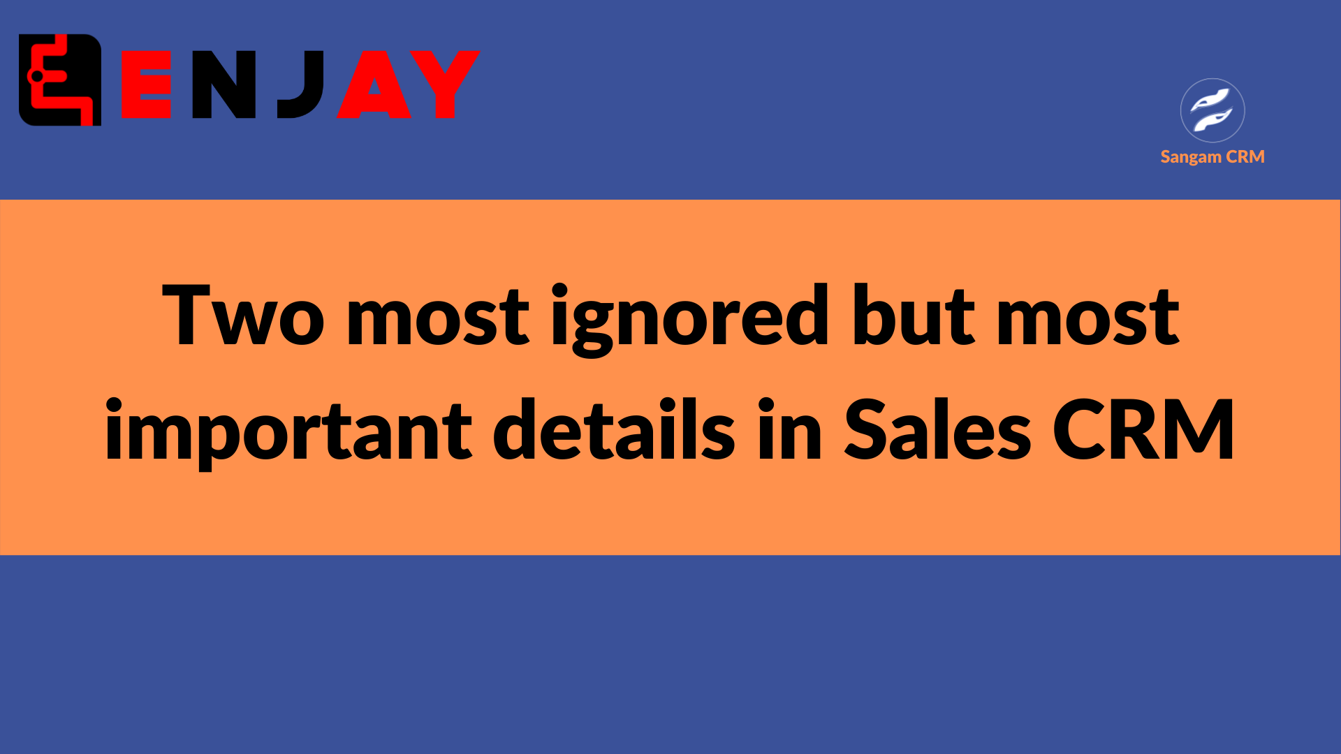 Two most ignored but most important details in Sales CRM