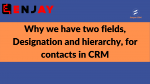 Why we have two fields, Designation and hierarchy, for contacts in CRM