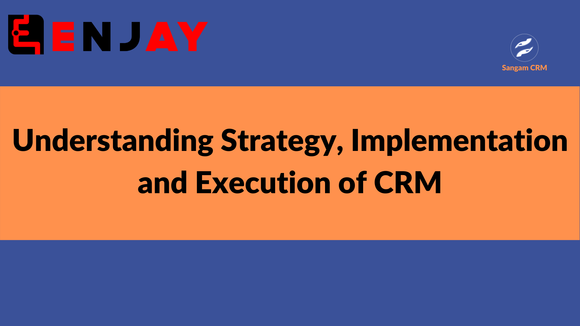 Understanding Strategy, Implementation and Execution of CRM